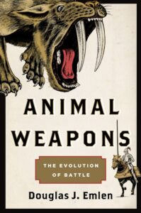 Animal Weapons: The Evolution of Battle by Douglas J. Emlen